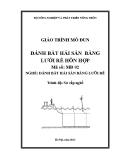 Giáo trình Đánh bắt hải sản bằng lưới rê hỗn hợp - MĐ02: Đánh bắt hải sản bằng lưới rê