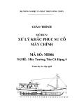 Giáo trình Xử lý khắc phục sự cố máy chính - MĐ06: Máy trưởng tàu cá hạng 4