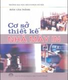 Ebook Cơ sở thiết kế nhà máy in: Phần 1 - Trần Văn Thắng