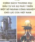 Ebook Chính sách thương mại, đầu tư và sự phát triển một số ngành công nghiệp chủ lực của Việt Nam: Phần 1 - Võ Đại Lược