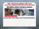Bài giảng Hệ thống thông tin hàng không: CPDLC - Học viện Hàng không VN