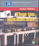 Giáo trình Thực tập qua Ban Máy: Phần 1 - Nguyễn Thế Minh (chủ biên)