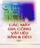 Ebook Các máy gia công vật liệu rắn và dẻo: Tập 1 (Phần 1) - Hồ Lê Viên