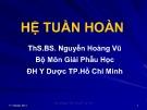 Bài giảng Giải phẫu học: Hệ tuần hoàn - ThS.BS. Nguyễn Hoàng Vũ