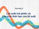 Bài giảng Công cụ thu nhập cố định - Chương 5: Lợi suất trái phiếu và cấu trúc thời hạn của lãi suất