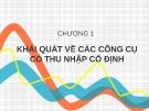 Bài giảng Công cụ thu nhập cố định - Chương 1: Khái quát về các công cụ có thu nhập cố định