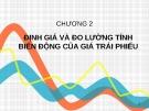 Bài giảng Công cụ thu nhập cố định - Chương 2: Định giá và đo lường tính biến động của giá trái phiếu
