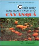 Ebook Chiết ghép, giâm cành, tách chồi cây ăn quả: Phần 2 - Trần Thế Tục, Hoàng Ngọc Thuận