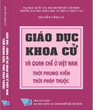 Ebook Giáo dục - Khoa cử và quan chế ở Việt Nam thời phong kiến và thời Pháp thuộc: Phần 1 - Nguyễn Công Lý