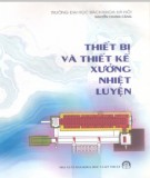 Giáo trình Thiết bị và thiết kế xưởng nhiệt luyện: Phần 1 - Nguyễn Chung Cảng