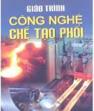 Giáo trình Công nghệ chế tạo phôi: Phần 3 - NXB Giáo dục Việt Nam