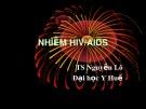 Bài giảng Nhiễm HIV/AIDS - TS. Nguyễn Lô