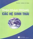 Ebook Tính toán trong các hệ sinh thái: Phần 1 - Chu Đức, Hoàng Chí Thành