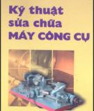 Ebook Kỹ thuật sửa chữa máy công cụ: Phần 2 - Lưu Văn Nhang