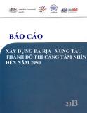 Báo cáo: Phát triển năng lực hội nhập kinh tế quốc tế: Xây dựng Bà Rịa – Vũng Tàu trở thành một Đô thị Cảng tầm nhìn đến năm 2050