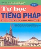 Ebook Tự học tiếng Pháp Tập 1: Phần 1 - Trần Sỹ Lang, Hoàng Lê Chính