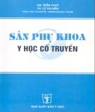 Ebook Sản phụ khoa y học cổ truyền: Phần 1 - GS. Trần Thúy, TS. Lê Thị Hiền