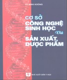 Ebook Cơ sở công nghệ sinh học và sản xuất dược phẩm: Phần 1 - Từ Minh Koóng