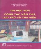 Ebook Tin học hóa công tác văn thư, lưu trữ và thư viện: Phần 1 - Dương Văn Khảm, Lê Văn Năng