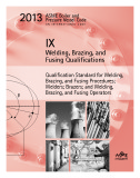 2013 ASME Boiler and Pressure Vessel Code (BPVC), Section IX: Welding, Brazing, and Fusing Qualifications: Qualification Standard for Welding, Brazing, and Fusing Procedures; Welders; Brazers; and Welding, Brazing and Fusing Operators