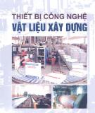 Ebook Thiết bị công nghệ vật liệu xây dựng: Phần 1 - Nguyễn Văn Phiêu