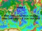 Bài giảng Địa chất biển đại cương: Phần 1 - Hình thái, cấu trúc và các tính chất vật lý của Trái Đất