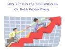 Bài giảng môn Kế toán tài chính (Phần 3) - Huỳnh Thị Ngọc Phương