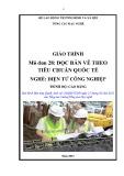 Giáo trình Mô đun 28: Đọc bản vẽ theo tiêu chuẩn quốc tế - Nghề: Điện tử công nghiệp - Trình độ: Cao đẳng (Tổng cục Dạy nghề)