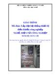 Giáo trình Lắp đặt hệ thống thiết bị điều khiển công nghiệp - Nghề: Điện tử công nghiệp - Trình độ: Trung cấp (Tổng cục Dạy nghề)