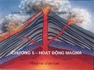 Bài giảng Địa chất đại cương: Chương 5 - Hoạt động Magma