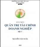 Giáo trình Quản trị tài chính doanh nghiệp (Tập 1): Phần 1 - Nguyễn Văn Tuấn (ĐH Đà Lạt)