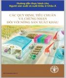 Ebook Hướng dẫn thực hành cho người sản xuất và xuất khẩu ở Châu Á về các quy định, tiêu chuẩn và chứng nhận về hàng nông sản xuất khẩu: Phần 1