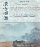 Ebook Tìm về cội nguồn chữ Hán gồm nhiều từ đã gia nhập vào kho tiếng Việt: Phần 2 - Lý Lạc Nghị