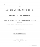 The American drawing-book: a manual for the amateur, and basis of study for the professional artist : especially adapted to the use of public and private schools, as well as home instruction - Chapman