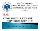 Bài thuyết trình môn Công nghệ xử lý khí thải và tiếng ồn: Công nghệ xử lý chất khí Đihyđro Sunfua (H2S)