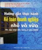 Kế toán doanh nghiệp - Thực hành nhỏ và vừa đã cập nhật đến tháng 4 năm 2008: Phần 1