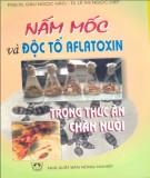 Thức ăn chăn nuôi - Nấm mốc và độc tố aflatoxin: Phần 2