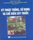 Ebook Kỹ thuật trồng, sử dụng và chế biến cây thuốc: Phần 2 – TS. Nguyễn Bá Hoạt, TS.DS. Nguyễn Duy Thuần