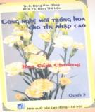 Kỹ thuật mới trồng hoa cho thu nhập cao (Quyển 5) : Phần 1