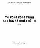 Giáo trình Thi công công trình hạ tầng kỹ thuật đô thị: Phần 1 - ThS. Nguyễn Văn Thịnh