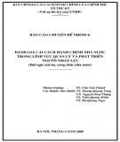Báo cáo chuyên đề nhóm 4: Đánh giá cải cách hành chính Nhà nước trong lĩnh vực quản lý và phát triển nguồn nhân lực (đội ngũ cán bộ, công chức Nhà nước)