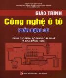 Giáo trình Công nghệ ô tô - Phần Động cơ: Phần 2 - CĐN Cơ khí Nông nghiệp