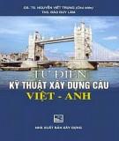 Ebook Từ điển Kỹ thuật xây dựng cầu Việt-Anh: Phần 1 - GS.TS. Nguyễn Viết Trung (chủ biên)