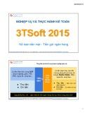 Nghiệp vụ thực hành kế toán 3Tsoft 2015: Kế toán tiền mặt - tiền gửi ngân hàng- ThS. Vũ Long