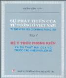 Ebook Sự phát triển của tư tưởng ở Việt Nam từ thế kỷ XIX đến Cách mạng tháng Tám (Tập 1 - Hệ ý thức phong kiến và sự thất bại của nó trước các nhiệm vụ lịch sử): Phần 1 - Trần Văn Giàu