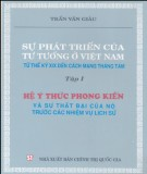 Ebook Sự phát triển của tư tưởng ở Việt Nam từ thế kỷ XIX đến Cách mạng tháng Tám (Tập 1 - Hệ ý thức phong kiến và sự thất bại của nó trước các nhiệm vụ lịch sử): Phần 2 - Trần Văn Giàu
