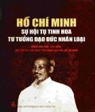 Ebook Hồ Chí Minh sự hội tụ tinh hoa tư tưởng đạo đức nhân loại: Phần 1 - Lê Hải Triều (chủ biên)