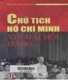 Ebook Chủ tịch Hồ Chí Minh với Đại hội Đảng: Phần 1 - PGS.TS. Lê Văn Yên