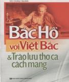 Ebook Bác Hồ với Việt Bắc và trào lưu thơ ca cách mạng: Phần 1 - Vũ Châu Quán
