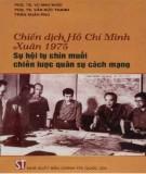 Ebook Chiến dịch Hồ Chí Minh Xuân 1975 - sự hội tụ chín muồi chiến lược quân sự cách mạng: Phần 1 - NXB Chính trị quốc gia